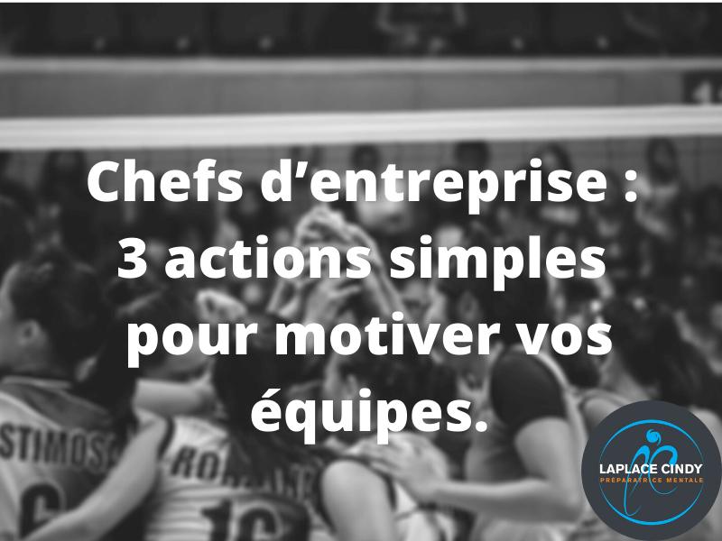 Chefs d'entreprise 3 actions simples pour motivervos équipes